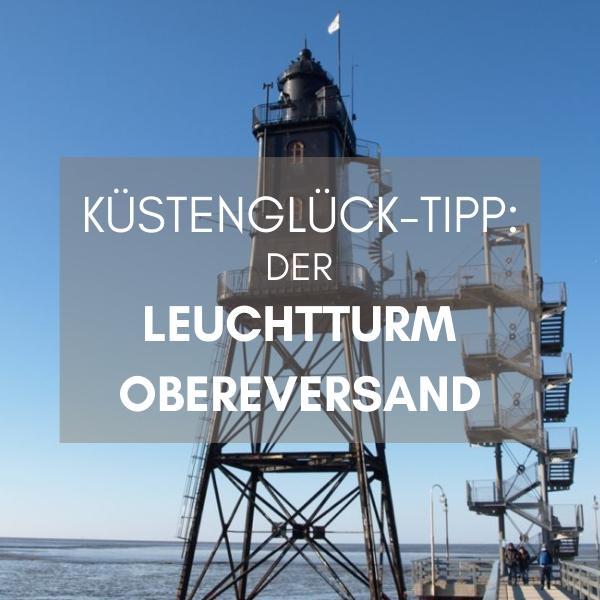 Küstenglück Tipp der Leuchtturm Obereversand