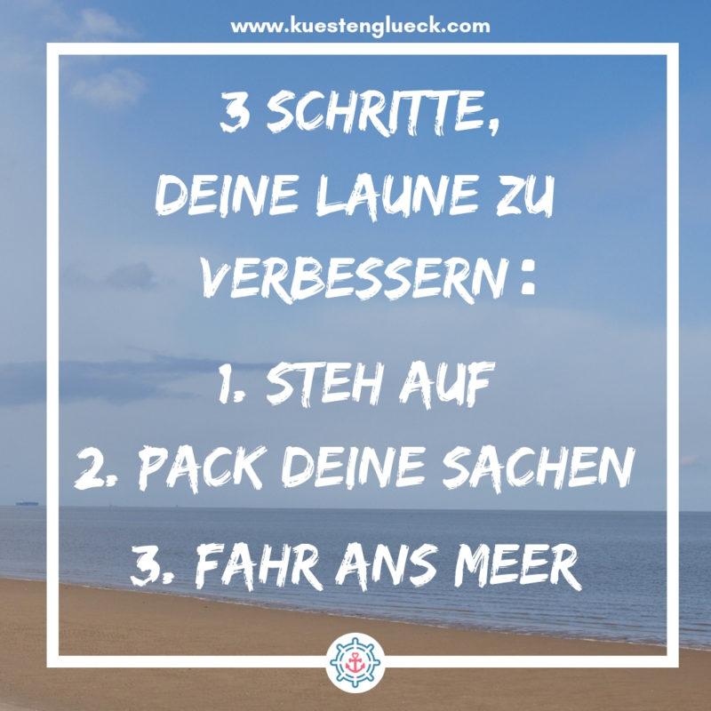 Meer Sprüche Drei Schritte Deine Laune zu verbessern - steh auf - pack Deine Sachen - fahr ans Meer Kuestenglueck