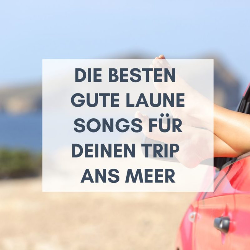 Die besten Gute Laune Songs für Deinen Trip ans Meer